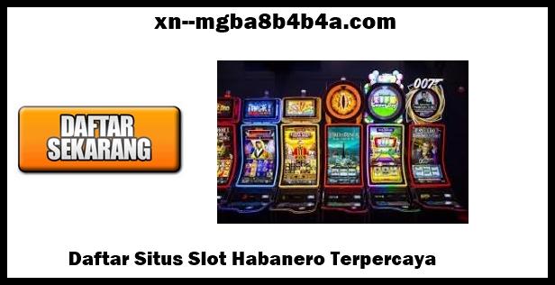 Daftar Situs Slot Habanero Terpercaya