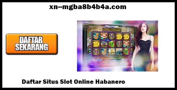 Daftar Situs Slot Online Habanero