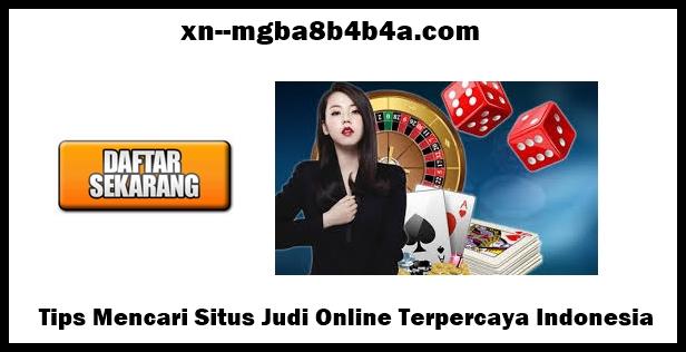 Tips Mencari Situs Judi Online Terpercaya Indonesia