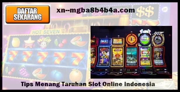 Tips Menang Taruhan Slot Online Indonesia